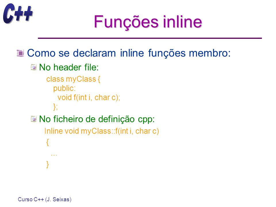 Funções inline Como se declaram inline funções membro: No header file: