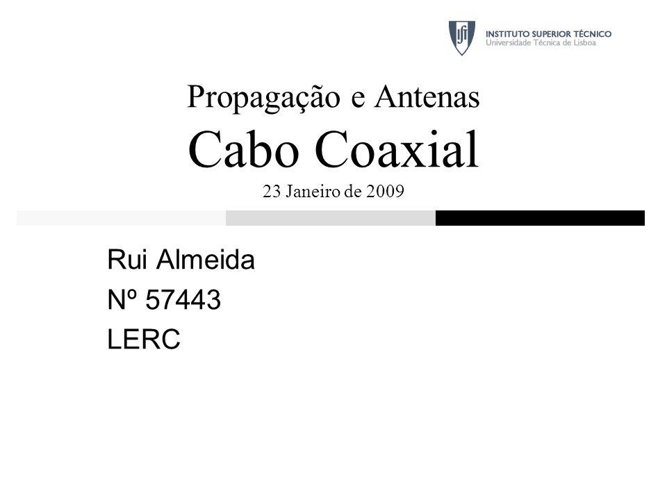 Propagação e Antenas Cabo Coaxial 23 Janeiro de 2009