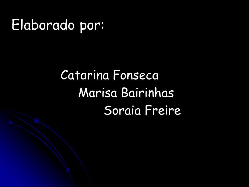 Elaborado por: Catarina Fonseca Marisa Bairinhas Soraia Freire