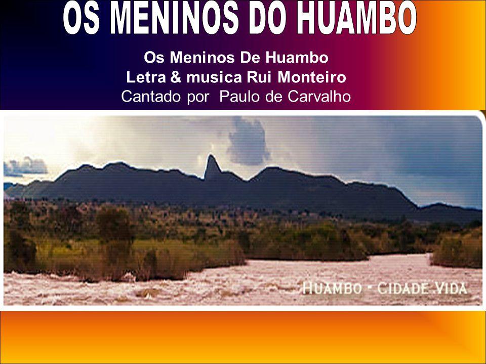 OS MENINOS DO HUAMBO Os Meninos De Huambo Letra & musica Rui Monteiro