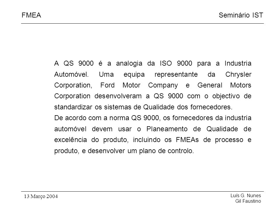 A QS 9000 é a analogia da ISO 9000 para a Industria Automóvel