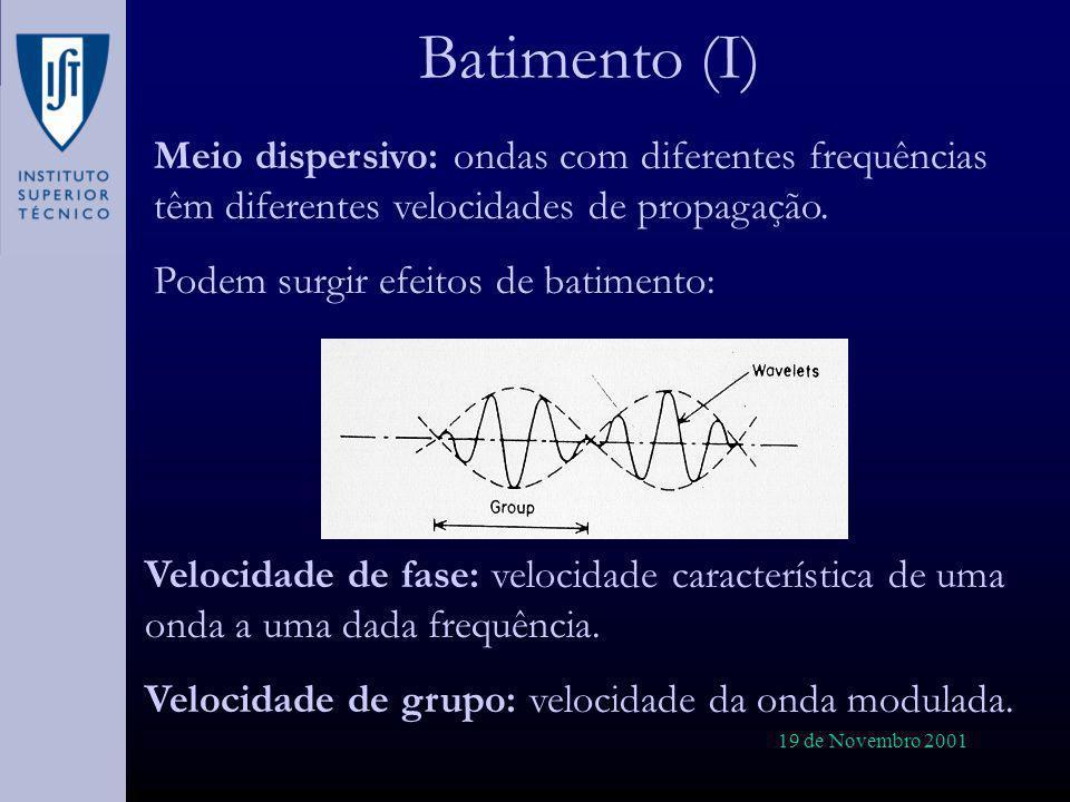 Batimento (I) Meio dispersivo: ondas com diferentes frequências têm diferentes velocidades de propagação.