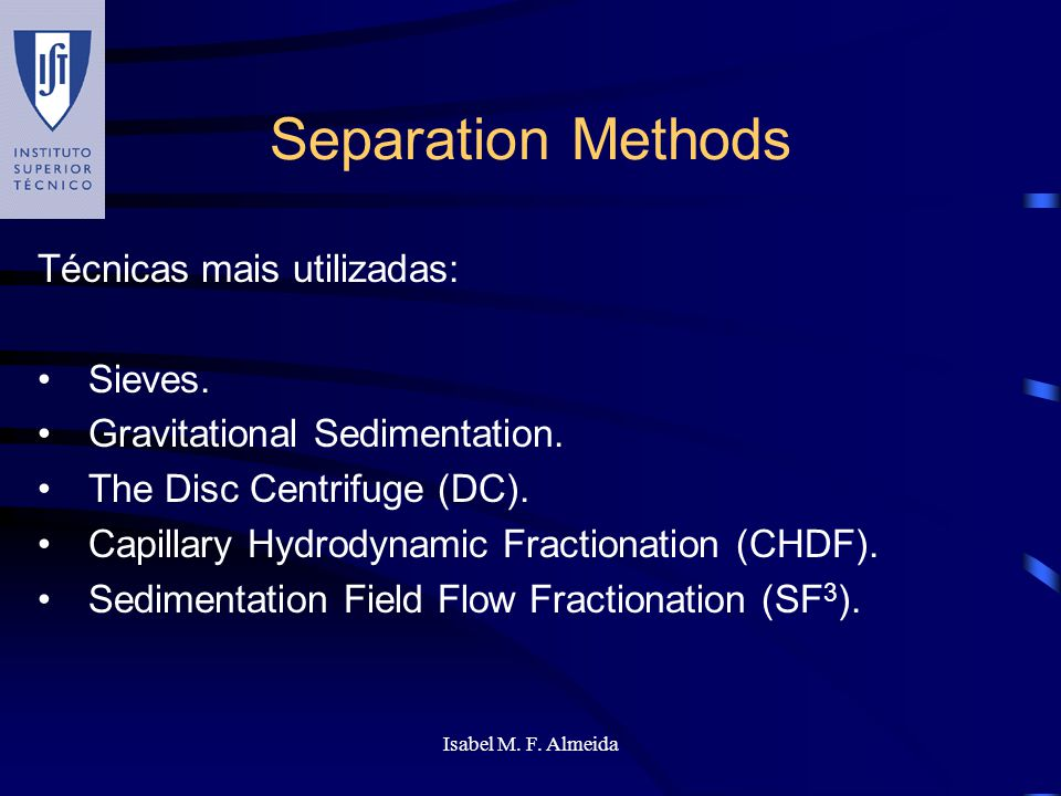 Separation Methods Técnicas mais utilizadas: Sieves.