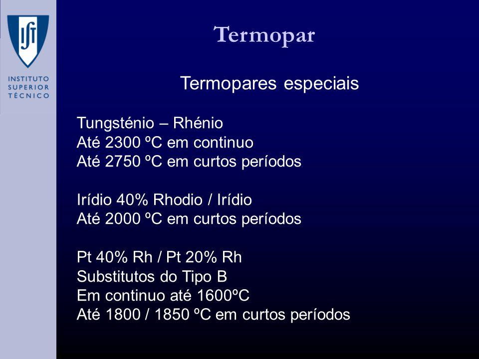 Termopar Termopares especiais Tungsténio – Rhénio