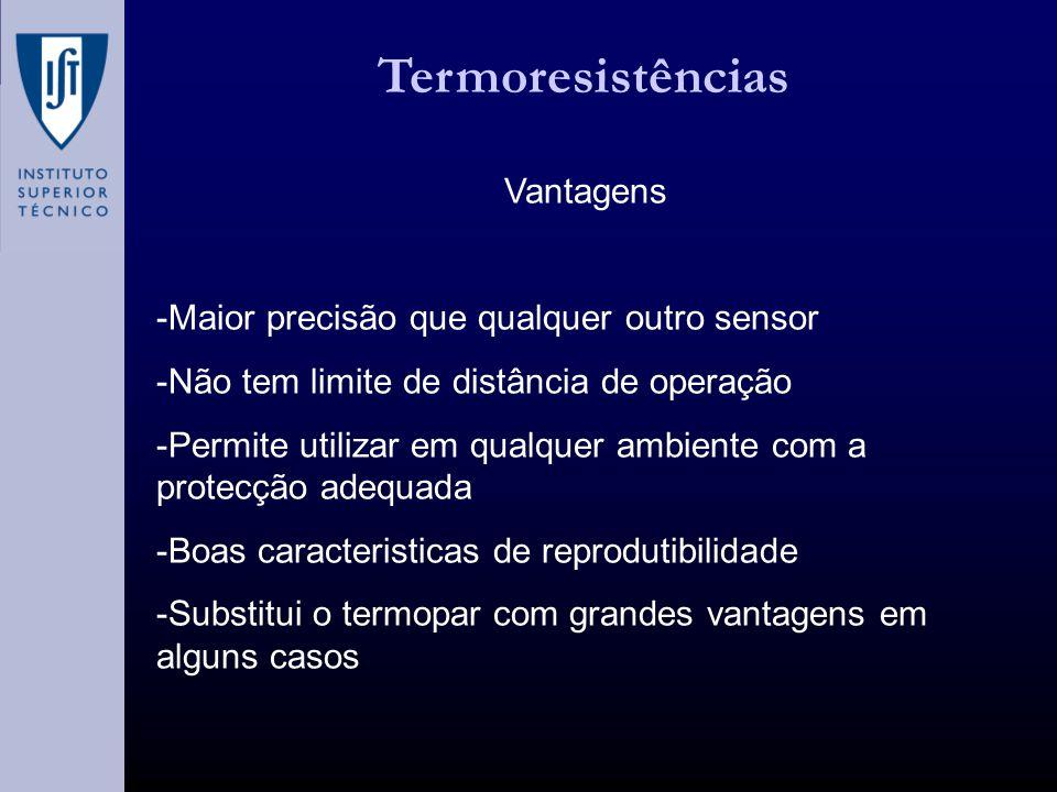 Termoresistências Vantagens -Maior precisão que qualquer outro sensor
