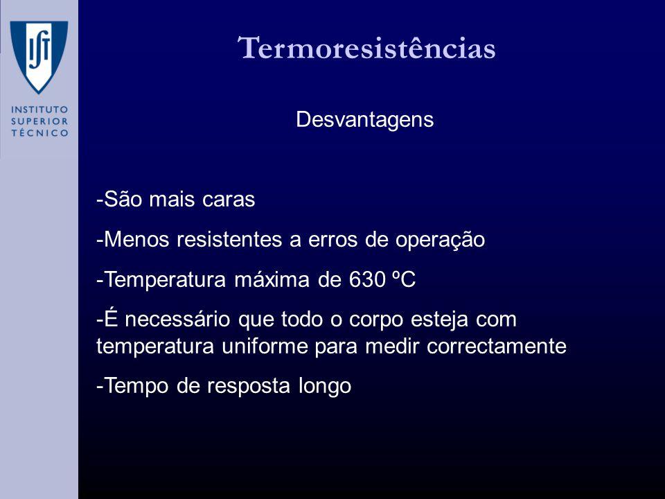 Termoresistências Desvantagens -São mais caras
