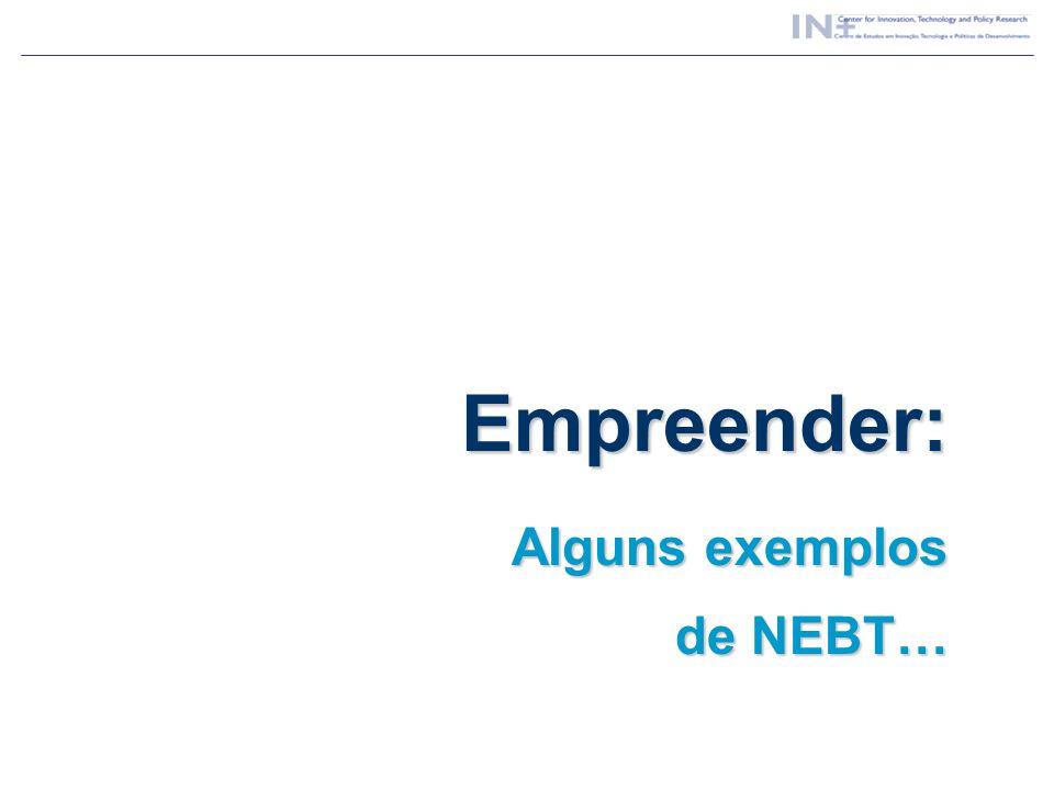 Empreender: Alguns exemplos de NEBT…