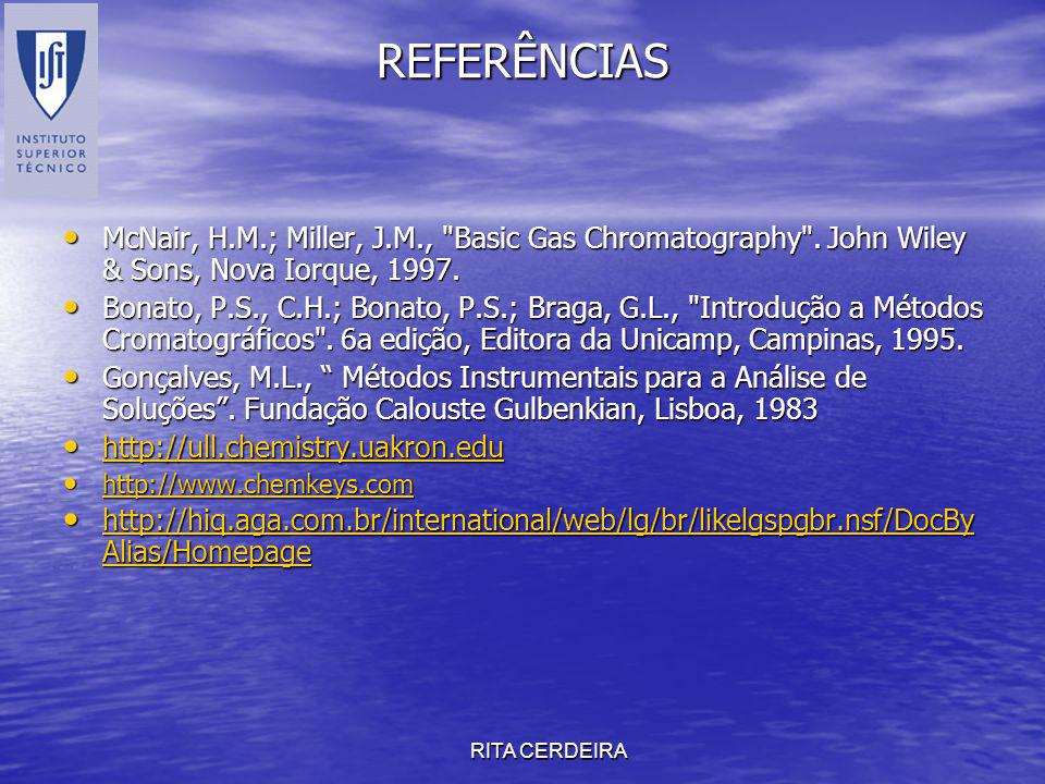 REFERÊNCIAS McNair, H.M.; Miller, J.M., Basic Gas Chromatography . John Wiley & Sons, Nova Iorque, 1997.