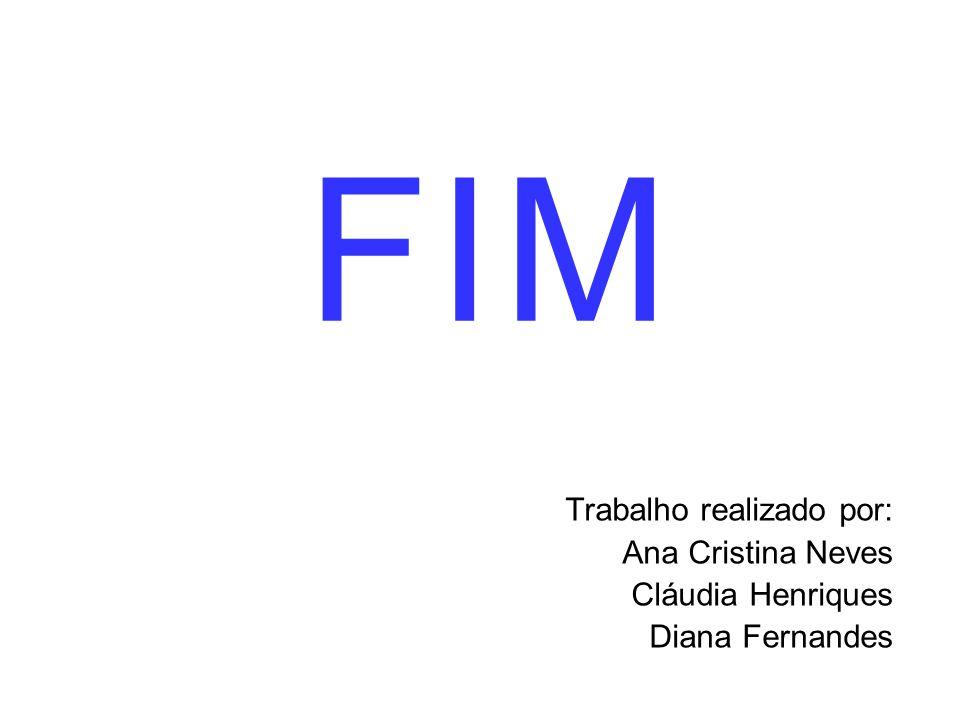 F I M Trabalho realizado por: Ana Cristina Neves Cláudia Henriques