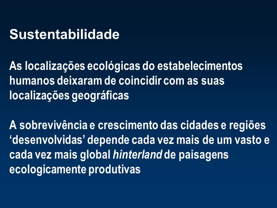 Sustentabilidade As localizações ecológicas do estabelecimentos humanos deixaram de coincidir com as suas localizações geográficas.