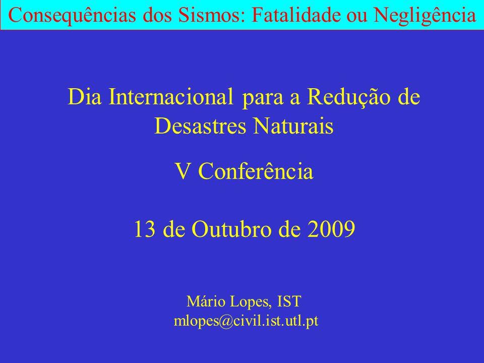 Dia Internacional para a Redução de Desastres Naturais V Conferência 13 de Outubro de 2009 Mário Lopes, IST mlopes@civil.ist.utl.pt