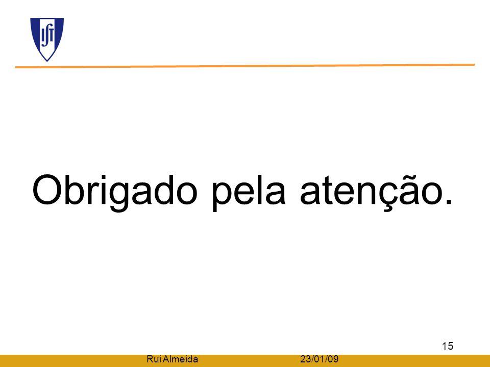 Obrigado pela atenção. 15 Rui Almeida 23/01/09