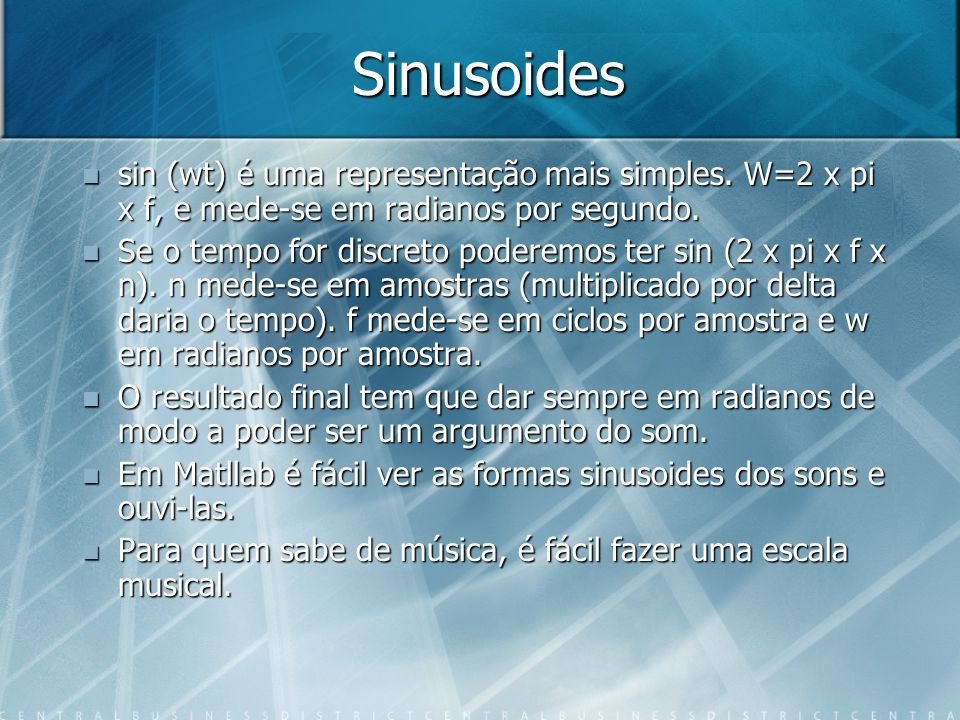 Sinusoides sin (wt) é uma representação mais simples. W=2 x pi x f, e mede-se em radianos por segundo.