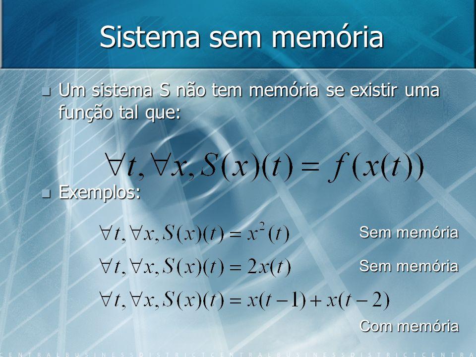 Sistema sem memória Um sistema S não tem memória se existir uma função tal que: Exemplos: Sem memória.