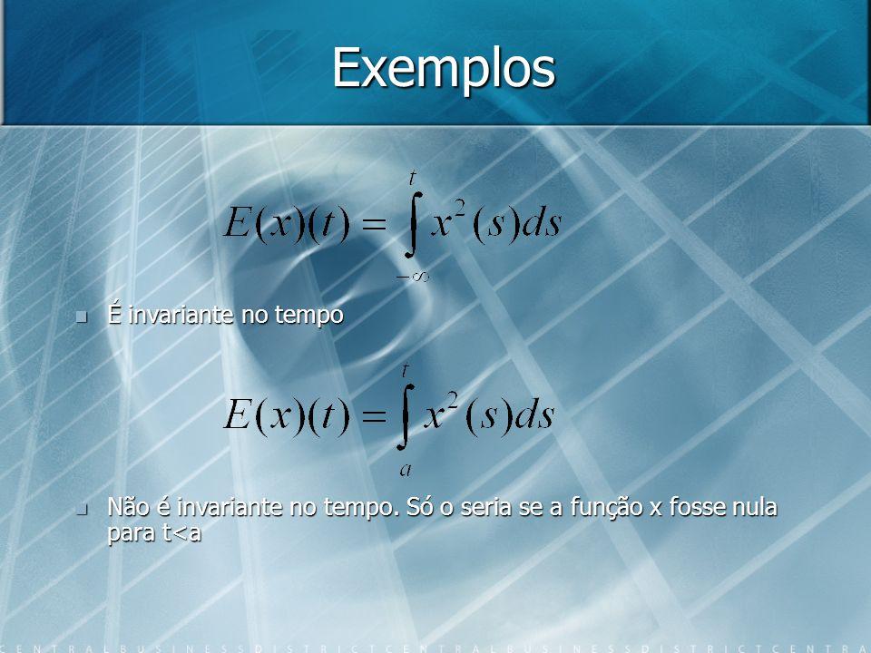 Exemplos É invariante no tempo