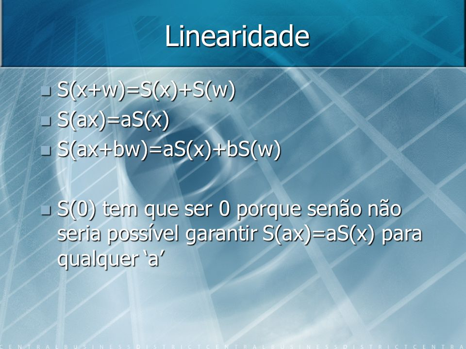 Linearidade S(x+w)=S(x)+S(w) S(ax)=aS(x) S(ax+bw)=aS(x)+bS(w)
