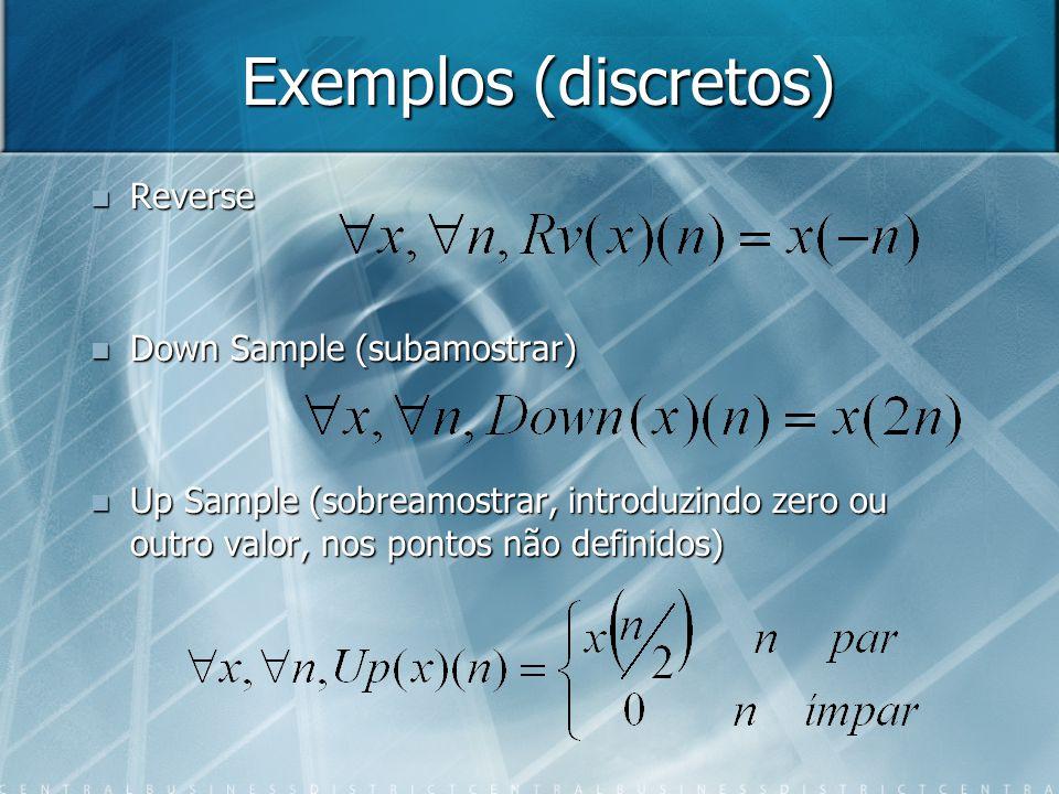 Exemplos (discretos) Reverse Down Sample (subamostrar)