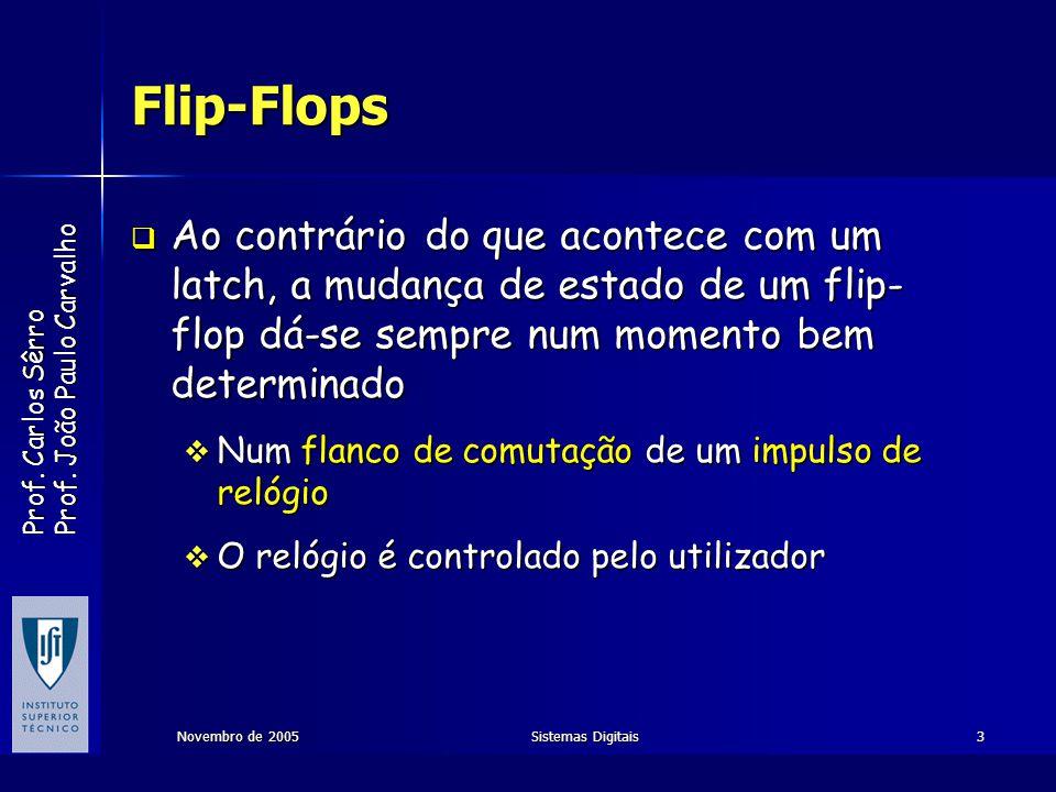 Flip-Flops Ao contrário do que acontece com um latch, a mudança de estado de um flip-flop dá-se sempre num momento bem determinado.