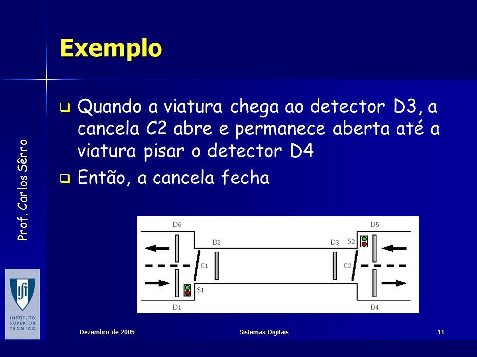 Exemplo Quando a viatura chega ao detector D3, a cancela C2 abre e permanece aberta até a viatura pisar o detector D4.