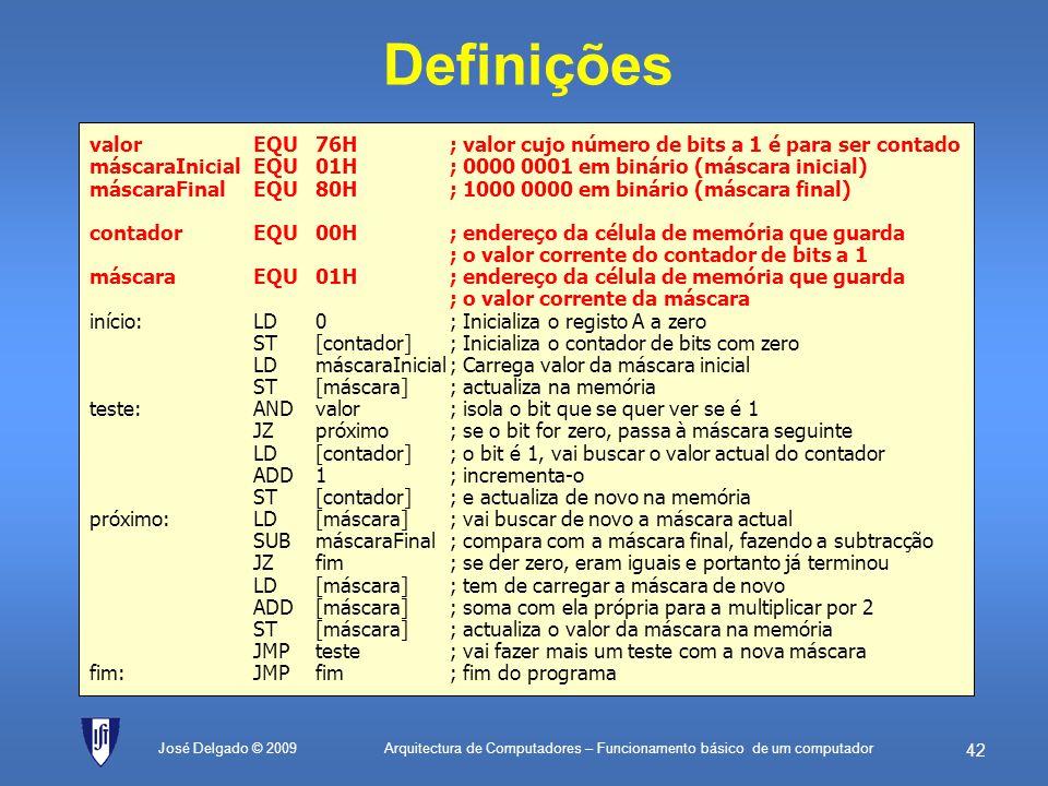 Definições valor EQU 76H ; valor cujo número de bits a 1 é para ser contado. máscaraInicial EQU 01H ; 0000 0001 em binário (máscara inicial)