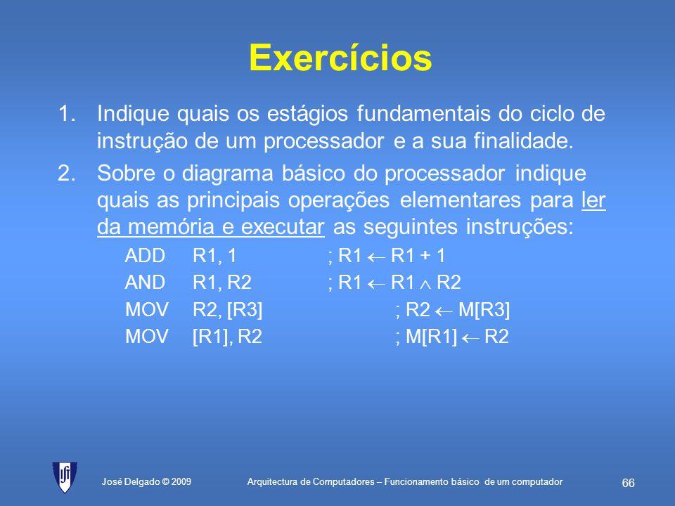 Exercícios Indique quais os estágios fundamentais do ciclo de instrução de um processador e a sua finalidade.