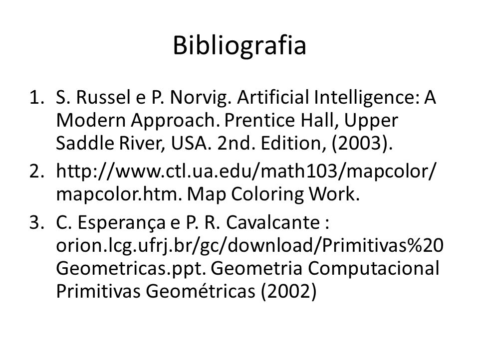 Bibliografia S. Russel e P. Norvig. Artificial Intelligence: A Modern Approach. Prentice Hall, Upper Saddle River, USA. 2nd. Edition, (2003).