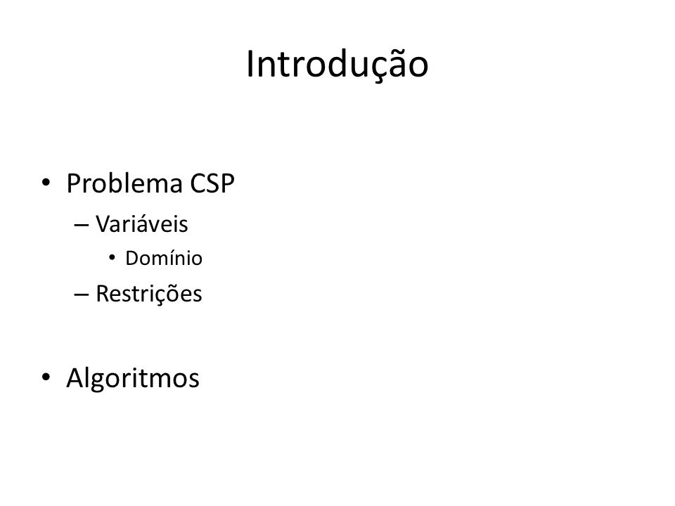 Introdução Problema CSP Variáveis Domínio Restrições Algoritmos