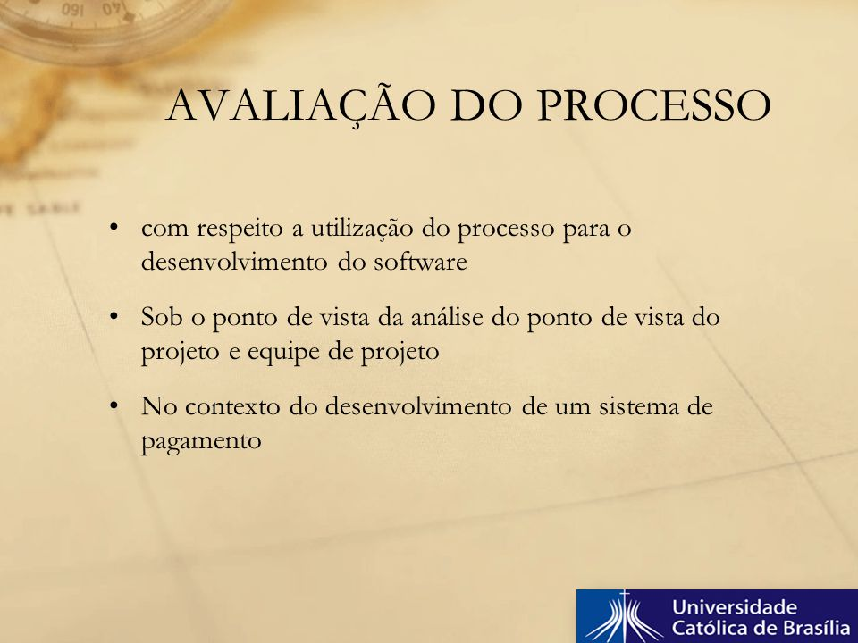 AVALIAÇÃO DO PROCESSO com respeito a utilização do processo para o desenvolvimento do software.