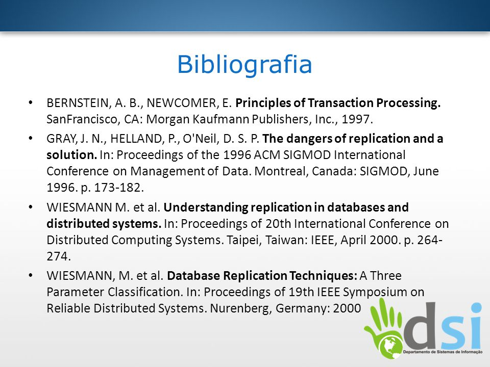 Bibliografia BERNSTEIN, A. B., NEWCOMER, E. Principles of Transaction Processing. SanFrancisco, CA: Morgan Kaufmann Publishers, Inc., 1997.