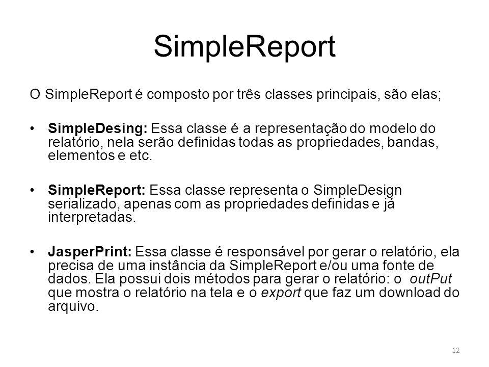 SimpleReport O SimpleReport é composto por três classes principais, são elas;