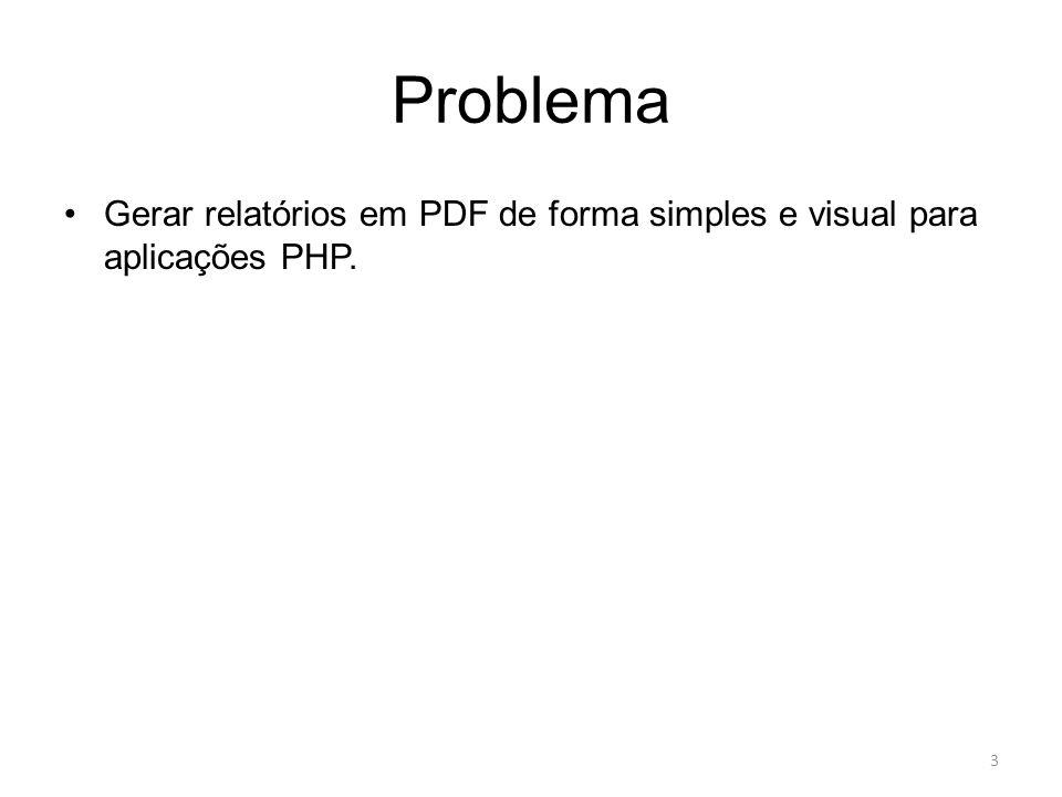 Problema Gerar relatórios em PDF de forma simples e visual para aplicações PHP.