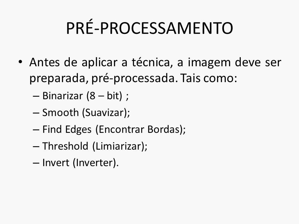 PRÉ-PROCESSAMENTO Antes de aplicar a técnica, a imagem deve ser preparada, pré-processada. Tais como: