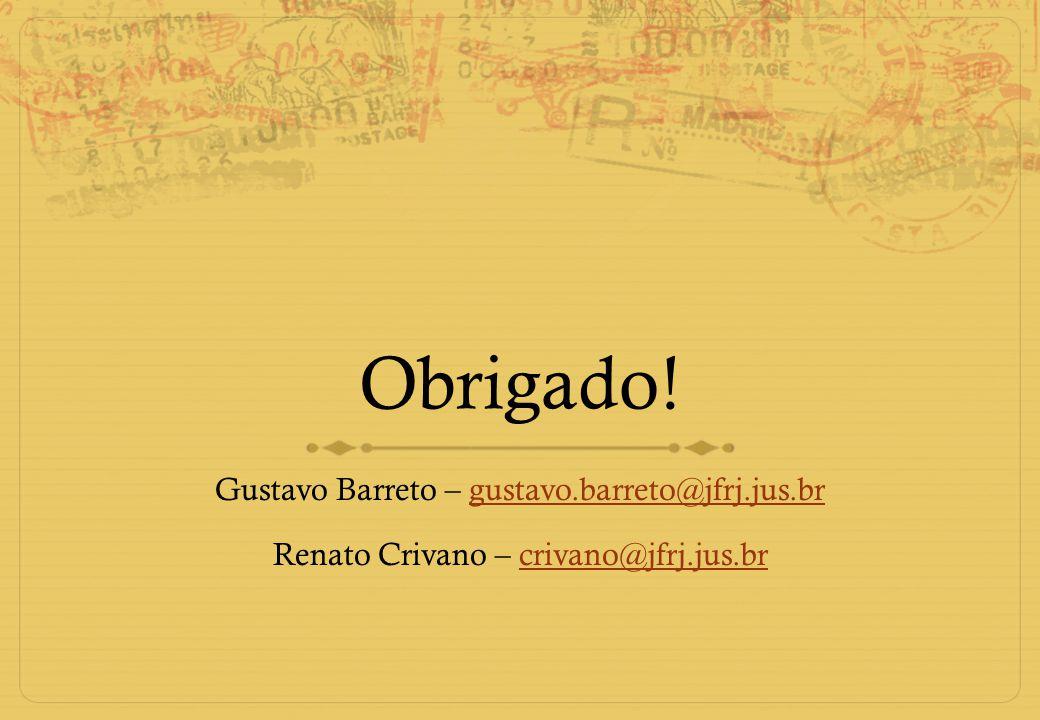 Obrigado! Gustavo Barreto – gustavo.barreto@jfrj.jus.br