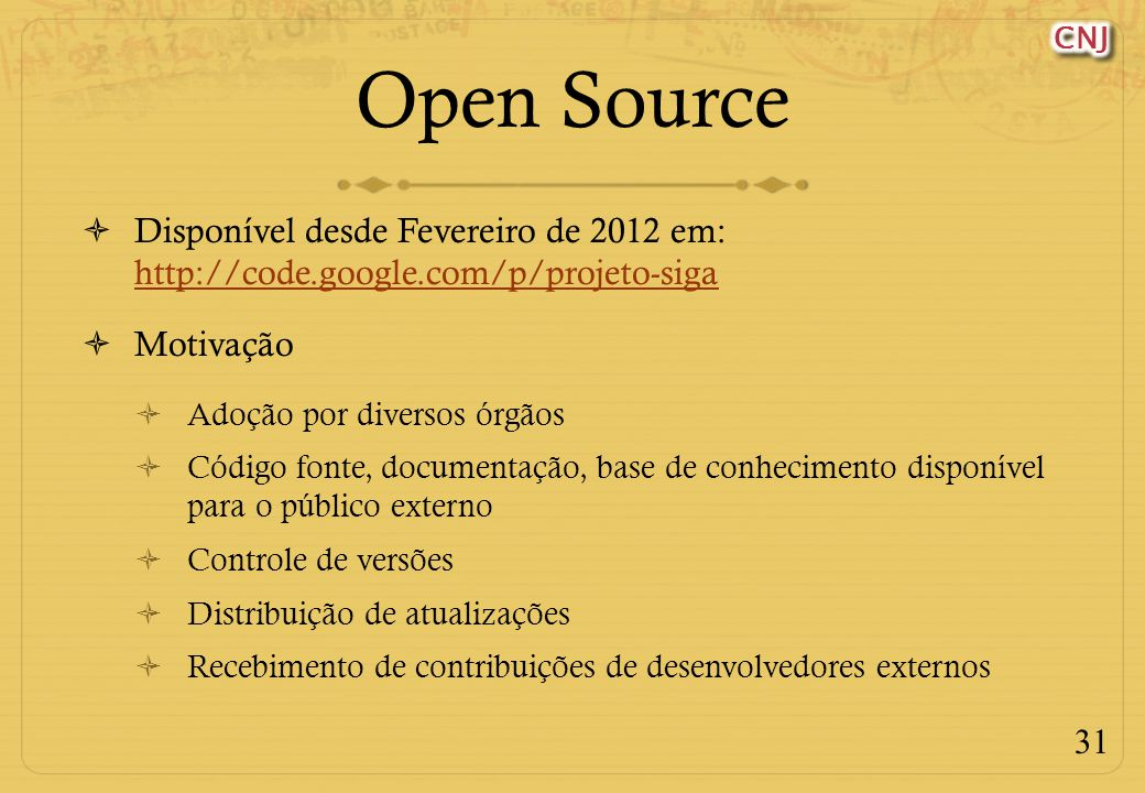 Open Source Disponível desde Fevereiro de 2012 em: http://code.google.com/p/projeto-siga. Motivação.