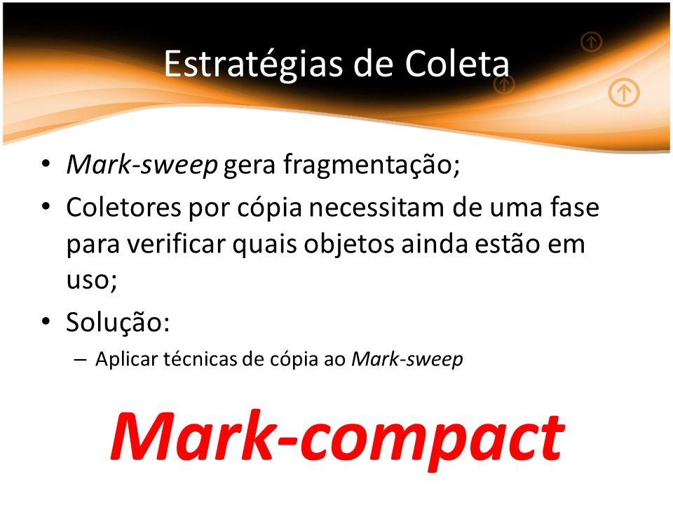 Mark-compact Estratégias de Coleta Mark-sweep gera fragmentação;