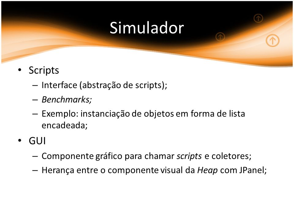 Simulador Scripts GUI Interface (abstração de scripts); Benchmarks;