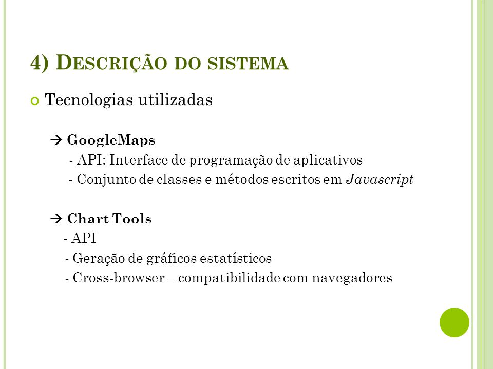 4) Descrição do sistema Tecnologias utilizadas  GoogleMaps