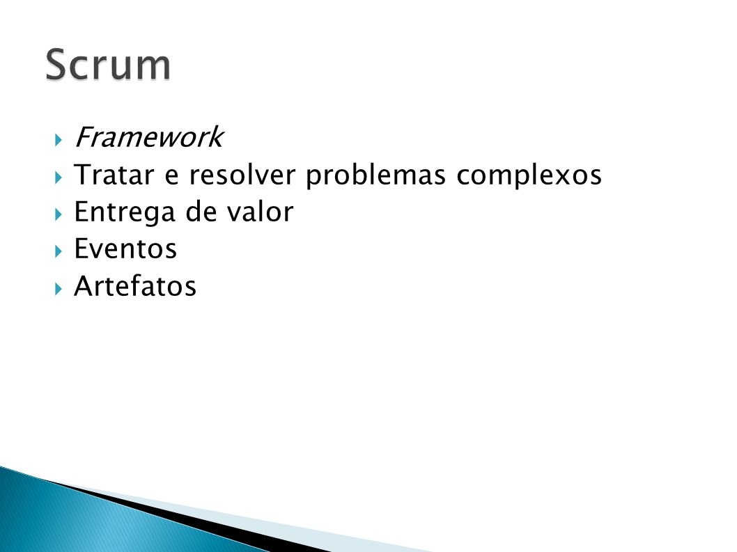 Scrum Framework Tratar e resolver problemas complexos Entrega de valor