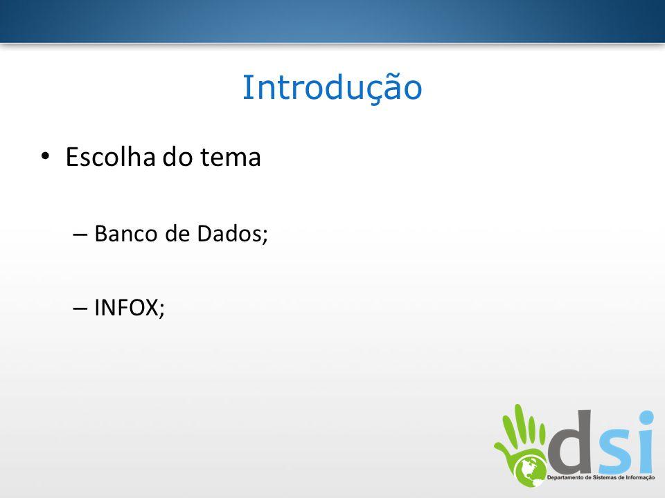 Introdução Escolha do tema Banco de Dados; INFOX;