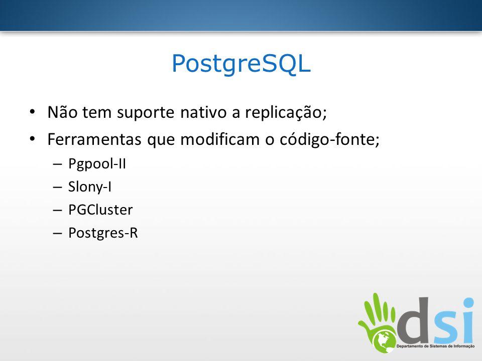 PostgreSQL Não tem suporte nativo a replicação;