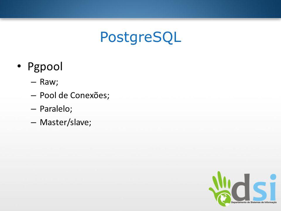 PostgreSQL Pgpool Raw; Pool de Conexões; Paralelo; Master/slave;
