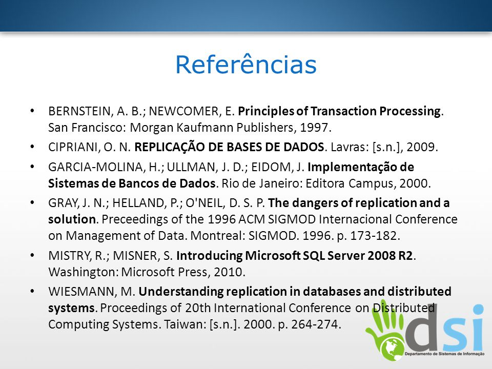 Referências BERNSTEIN, A. B.; NEWCOMER, E. Principles of Transaction Processing. San Francisco: Morgan Kaufmann Publishers, 1997.
