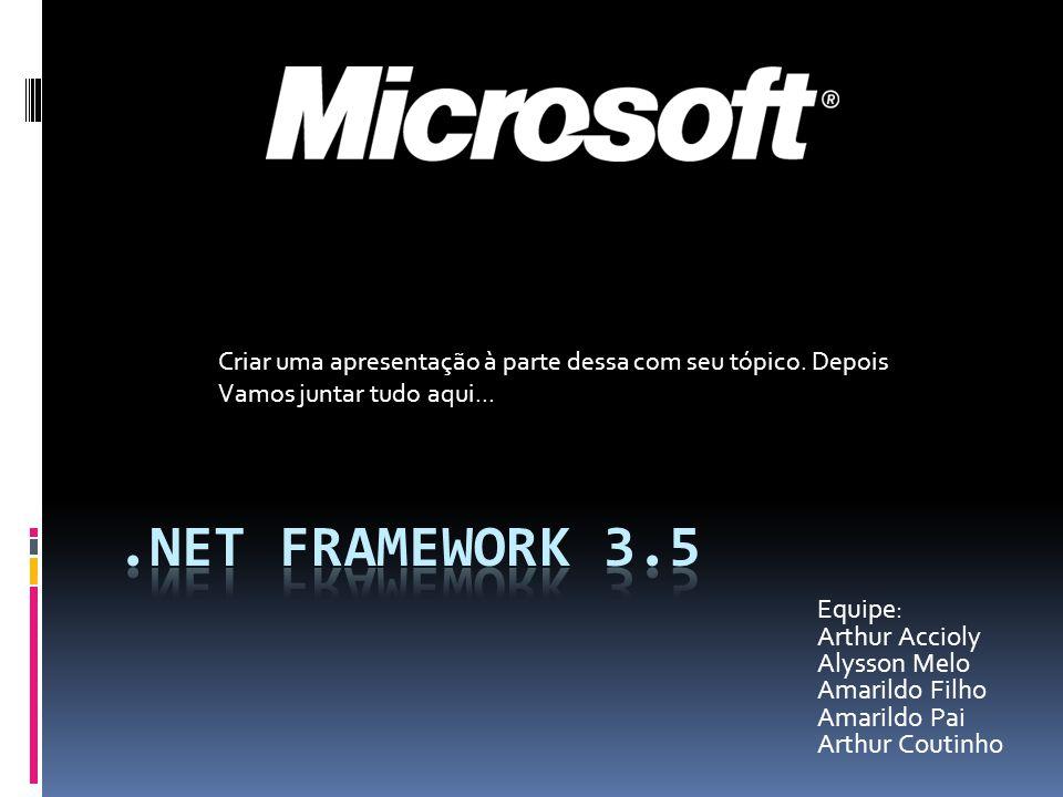 .Net Framework 3.5 Equipe: Arthur Accioly Alysson Melo Amarildo Filho