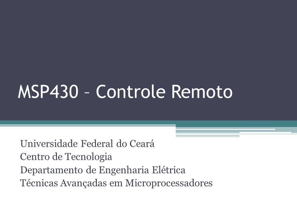 MSP430 – Controle Remoto Universidade Federal do Ceará