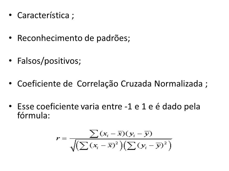 Característica ; Reconhecimento de padrões; Falsos/positivos; Coeficiente de Correlação Cruzada Normalizada ;