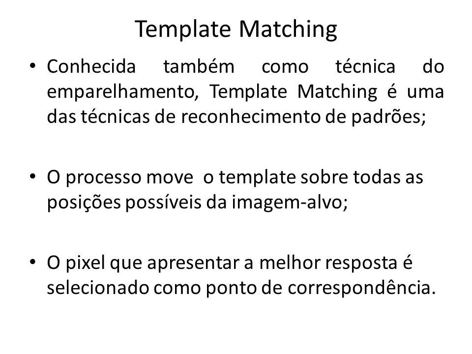 Template Matching Conhecida também como técnica do emparelhamento, Template Matching é uma das técnicas de reconhecimento de padrões;