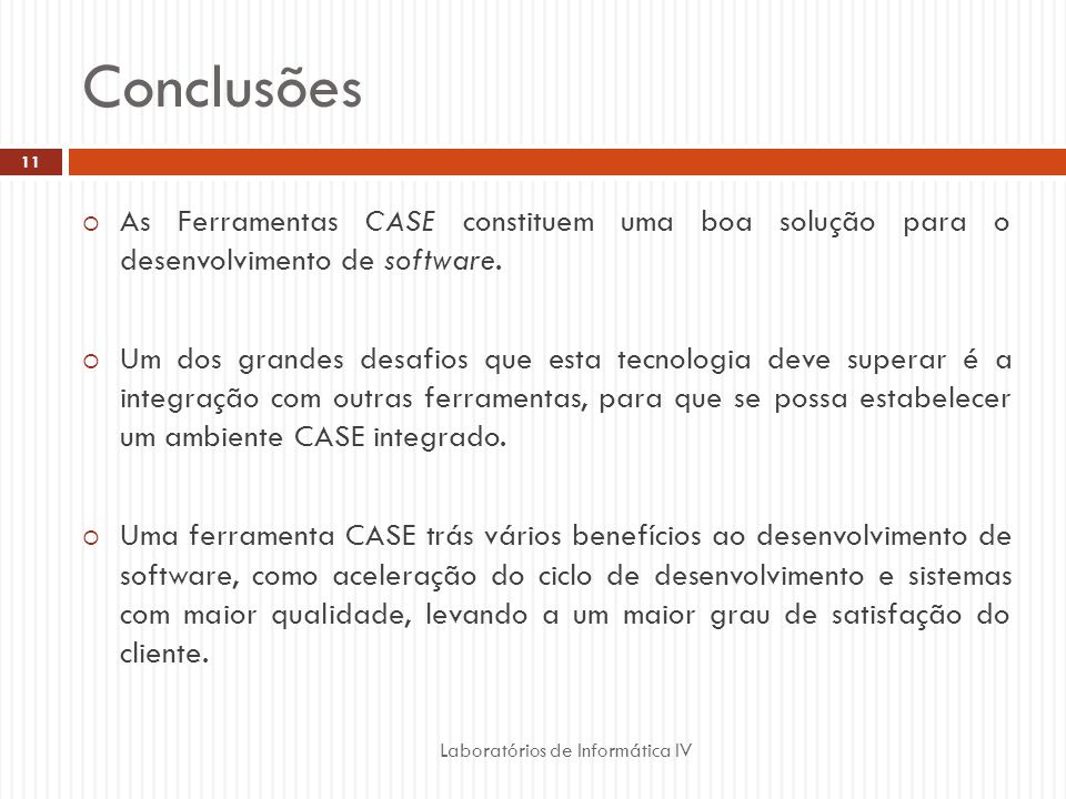 Conclusões As Ferramentas CASE constituem uma boa solução para o desenvolvimento de software.