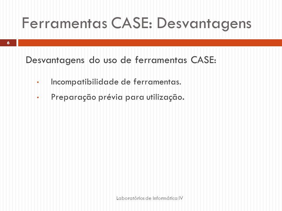 Ferramentas CASE: Desvantagens