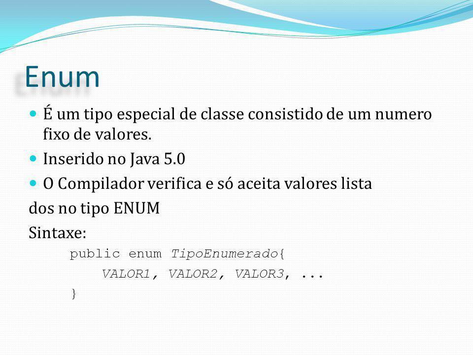 Enum É um tipo especial de classe consistido de um numero fixo de valores. Inserido no Java 5.0. O Compilador verifica e só aceita valores lista.