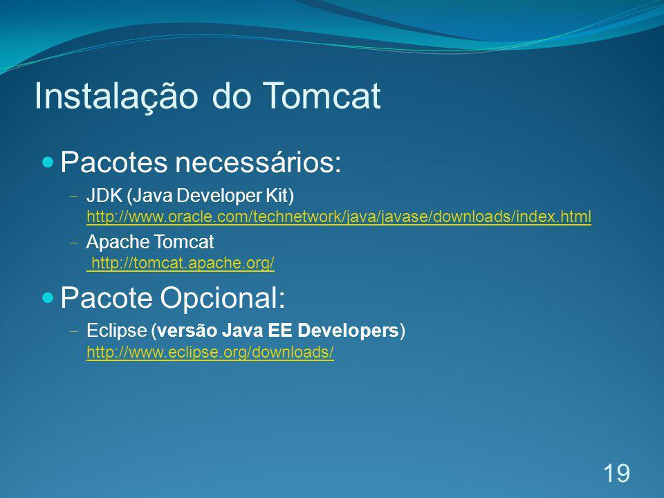 Instalação do Tomcat Pacotes necessários: Pacote Opcional: